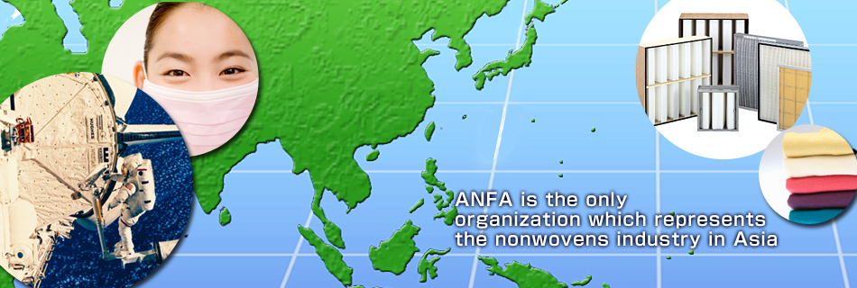 ANFA is the only  organization which represents the nonwovens industry in Asia